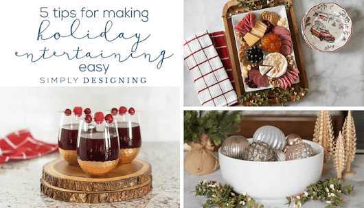 5 Tips to Make Holiday Entertaining Easy