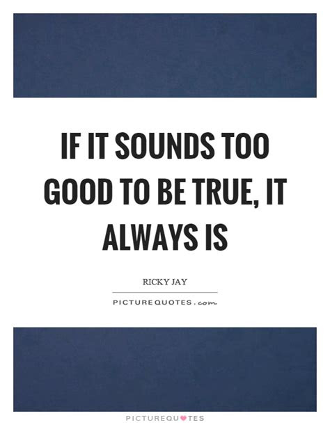 Always Too Good To Be True Quotes