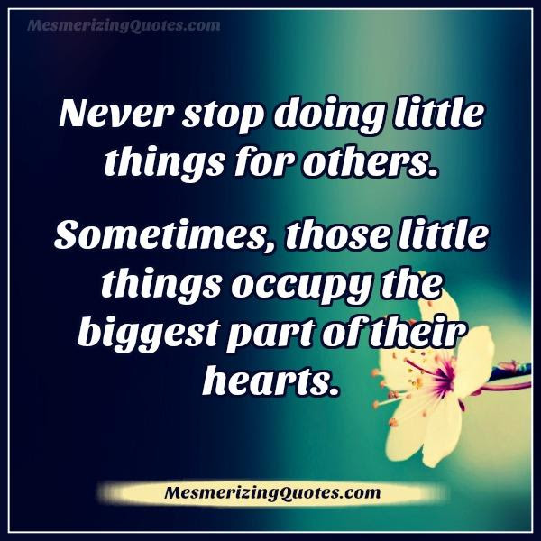 Never Stop Doing Little Things For Others Mesmerizing Quotes