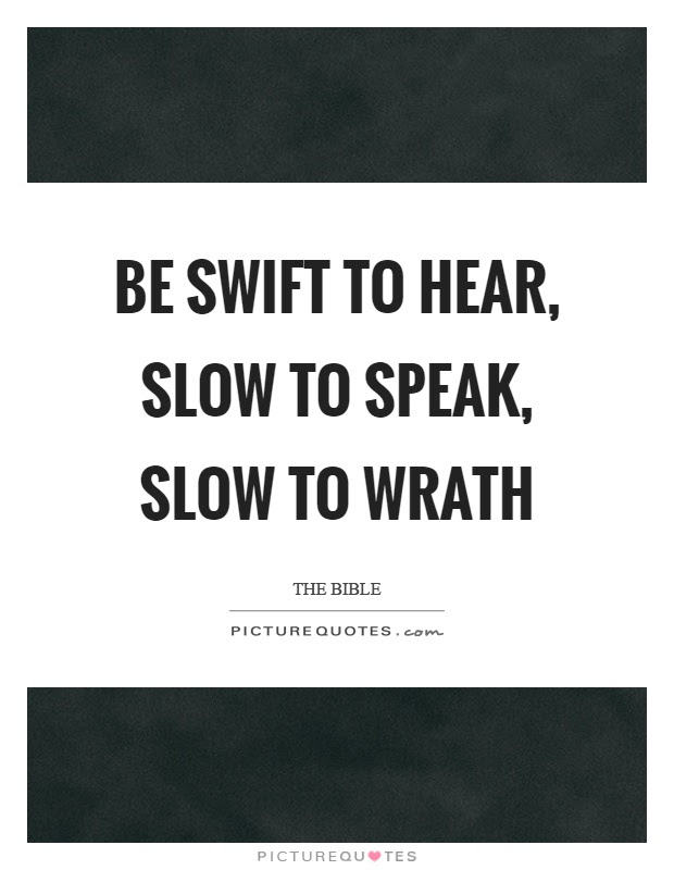 Be Swift To Hear Slow To Speak Slow To Wrath Picture Quotes