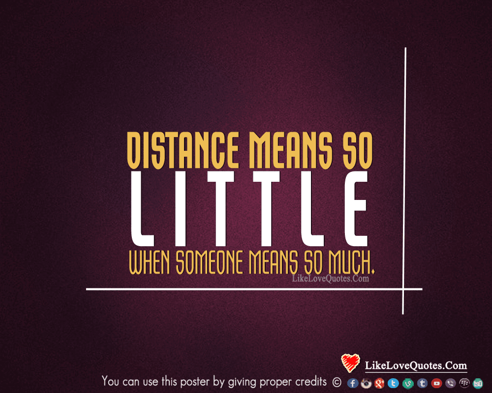 Distance Means So Little When Someone Means So Much Likelovequotescom