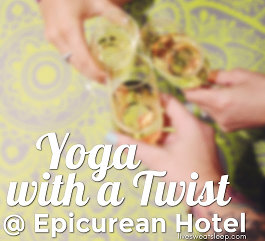 Yoga with a Twist @ Epicurean Hotel  - live.sweat.sleep.repeat.