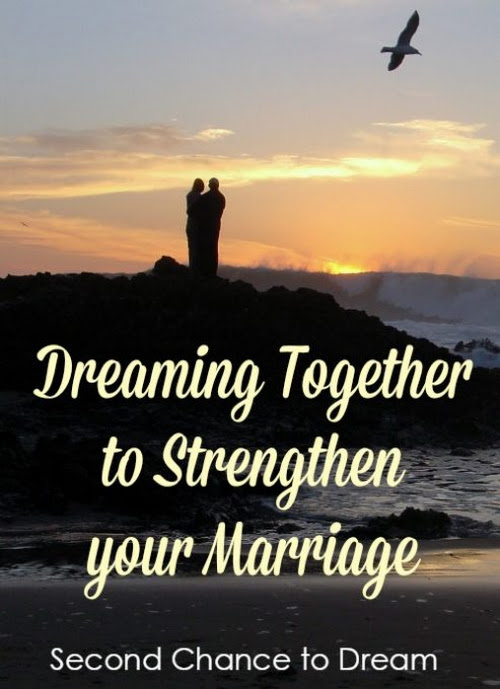 Dreaming Together to Strengthen Your Marriage - Second Chance To Dream