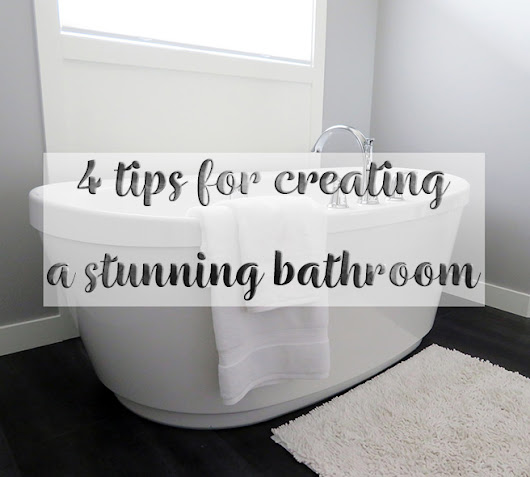 4 tips for creating a stunning bathroom - H is for Home Harbinger
