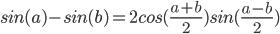 sin (a) - sin (b) = 2 cos ((a + b) / 2) sin ((ab) / 2)