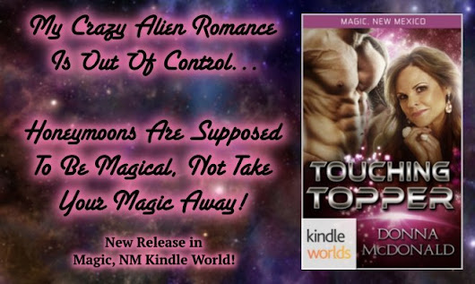 New Release in #MagicNMKW Touching Topper, Book 2 of My Crazy Alien Romance