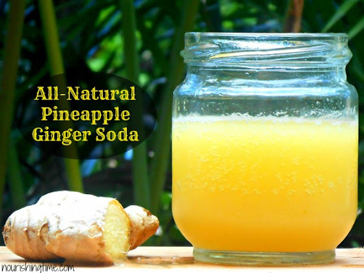 Naturally Fermented Pineapple Ginger Soda - Nourishing Time