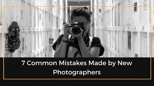 7 Common Mistakes Made By New Photographers | The Professional Photographer