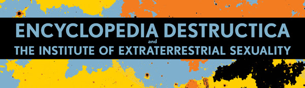Encyclopedia Destructica and The Institute of Extraterrestrial Sexuality