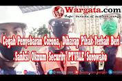 Cegah Penyebaran Corona, Diharap Pihak Terkait Copot Jabatan Oknum Security PT VALE Sorowako