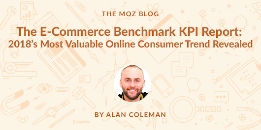 The E-Commerce Benchmark KPI Study: The Most Valuable Online Consumer Trend of 2018 Revealed