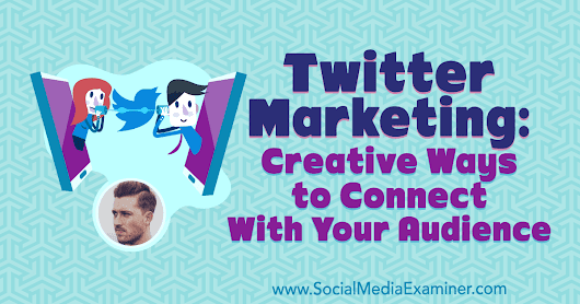 Twitter Marketing: Creative Ways to Connect With Your Audience