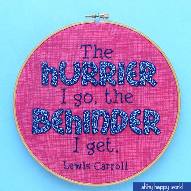 The Hurrier I Go the Behinder I Get - embroidery pattern from Shiny Happy World