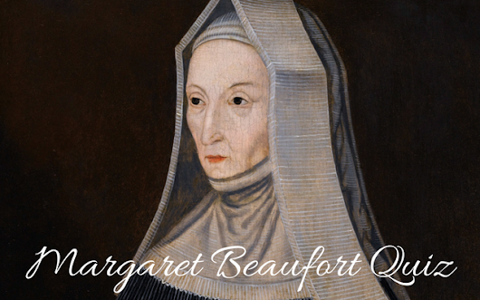 Margaret Beaufort Quiz - Tudors Dynasty