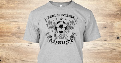 Real Football Legends Are Born In August T-Shirt Check Out: https://teespring.com/football-legends-august...