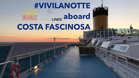 Videos: #Vivilanotte by Dreamlines Crociere a bordo di Costa Fascinosa | Dream Blog Cruise Magazine