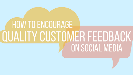 How to Encourage Quality Customer Feedback on Social Media