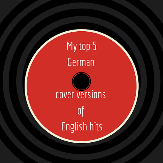 My top 5 German cover versions of English hits - Angelika's German Tuition & Translation