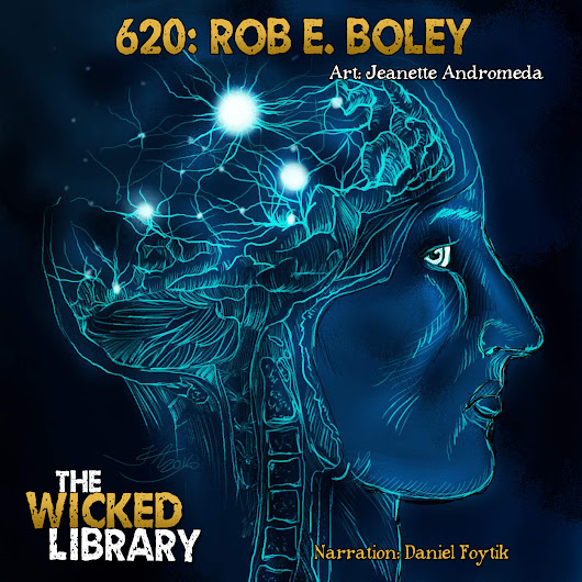 "The Wicked Library | 620: ""All of the Above"" by Rob E. Boley"