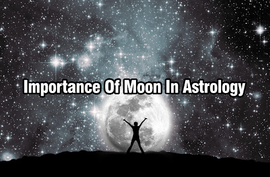 Importance Of Moon In Astrology - Blog