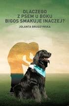 Dlaczego z psem u boku bigos smakuje inaczej?