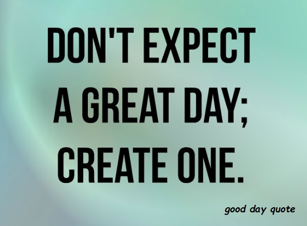 100 Good Day Quotes With Images For Daily Dose Of Inspiration