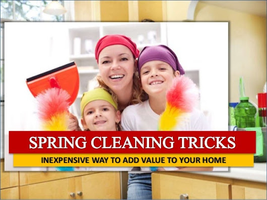 Spring Cleaning Tricks Inexpensive Way To Add Value To Your Home