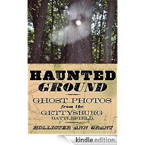 Haunted Ground: Ghost Photos from the Gettysburg Battlefield