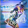 "The Mighty Young: A ""Gifted"" Novel - Kindle edition by Saje Williams. Literature & Fiction Kindle eBooks @ Amazon.com."