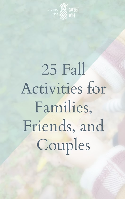 25 Fall Activities for Families, Friends, and Couples - Living the Sweet Wife
