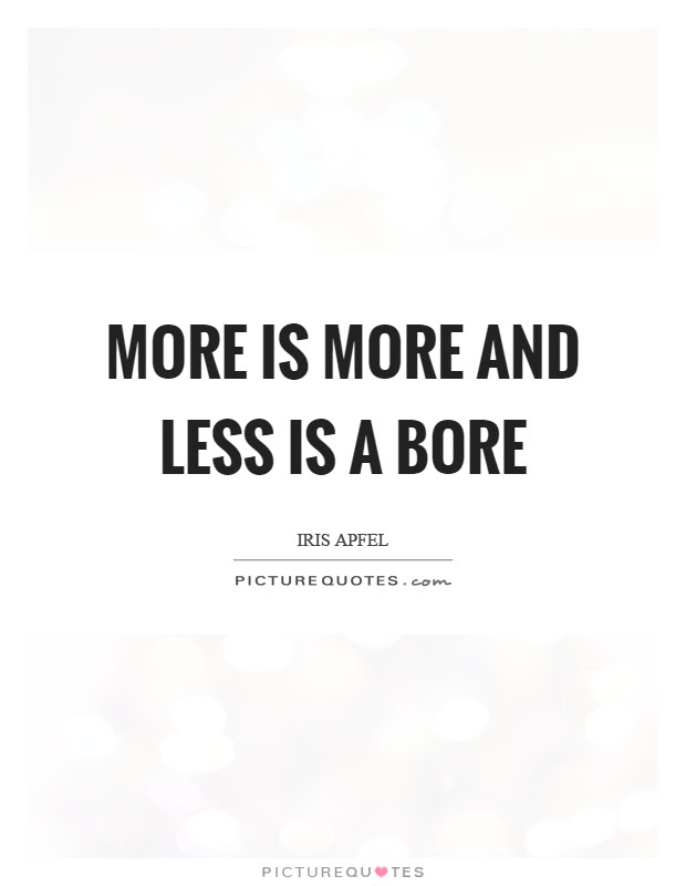 More Is More And Less Is A Bore Picture Quotes