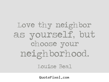 Louise Beal Picture Quotes Love Thy Neighbor As Yourself But