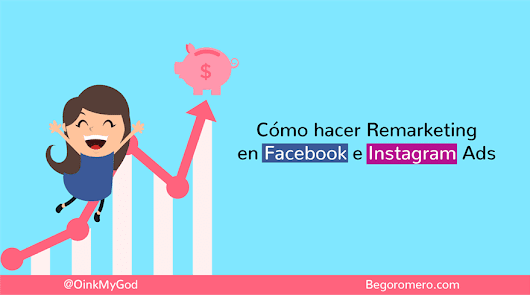 Cómo hacer remarketing en Facebook e Instagram Ads - Bego Romero