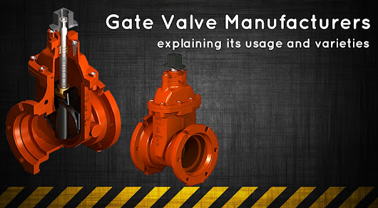 Gate Valve Manufacturers - Explaining Its Usage and Varieties