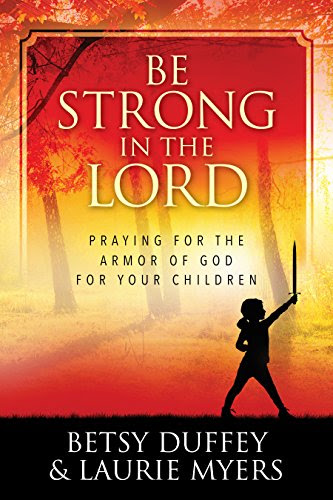 Be Strong in the Lord: Praying for the Armor of God for Your Children