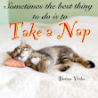 When in Doubt, Take a Nap!!