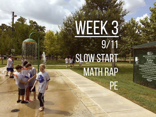 Week 3 - 9/11, Slow Start, Math Rapping, and PE