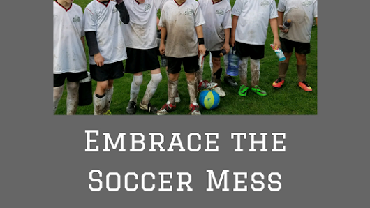 Embrace the Soccer Mess - Soccer Mom Life