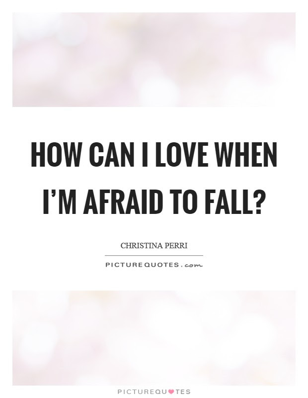 Afraid To Fall In Love Quotes Sayings Afraid To Fall In Love