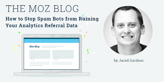 How to Stop Spam Bots from Ruining Your Analytics Referral Data