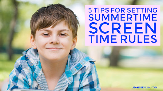 5 Tips for Setting Summertime Screen Time Rules - Leah Nieman