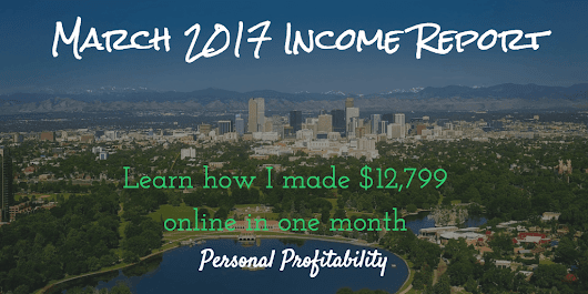 April 2017 Income Report and More - Personal Profitability