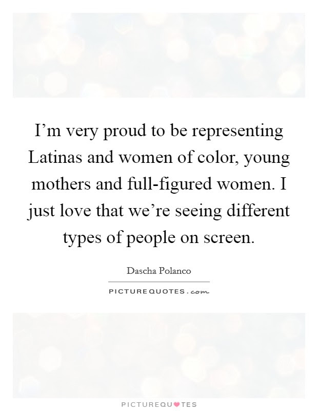 Im Very Proud To Be Representing Latinas And Women Of Color