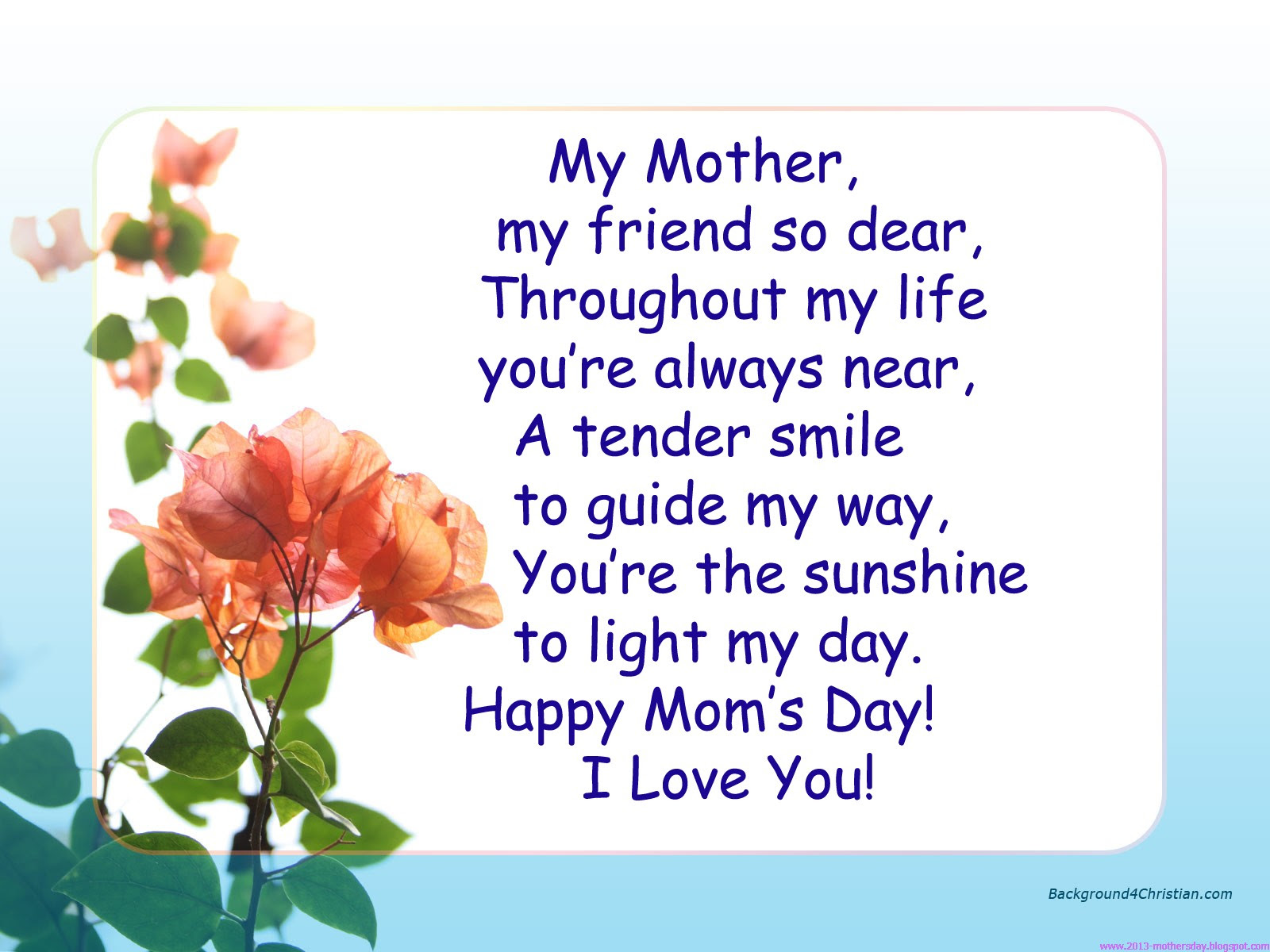 My Mother My Friend So Dear Throughout My Life Youre Always Near
