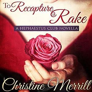 To Recapture a Rake: A Hephaestus Club Novella | [Christine Merrill]