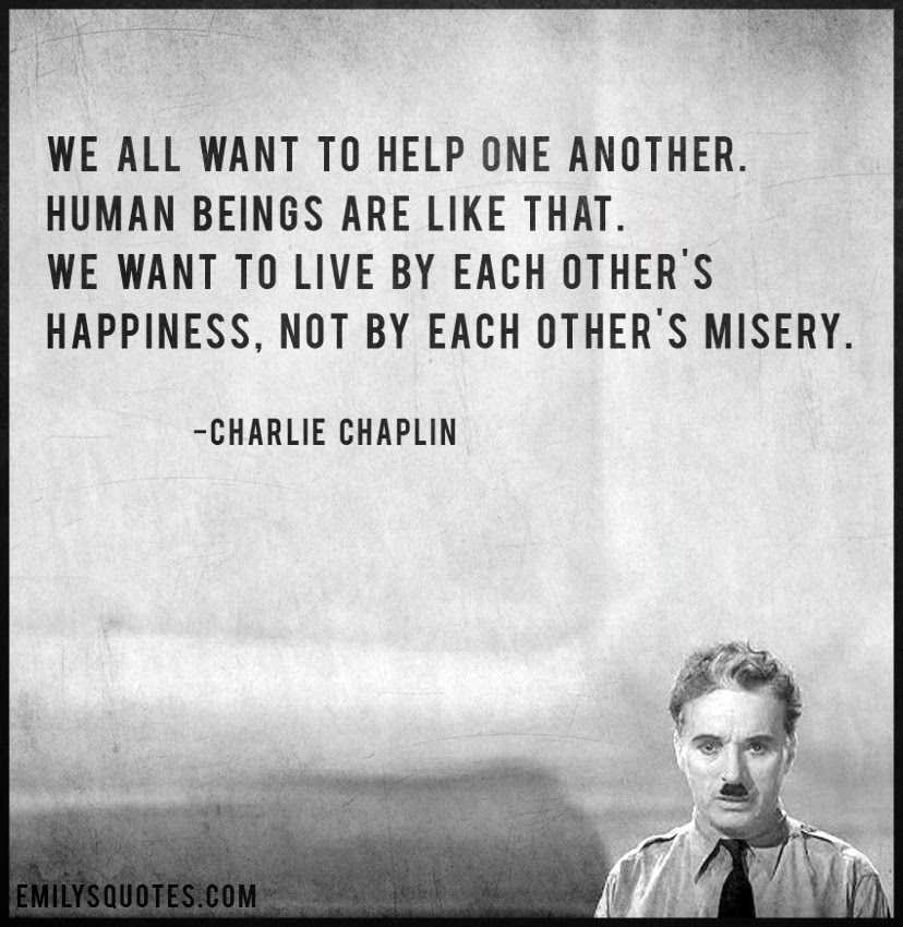 We All Want To Help One Another Human Beings Are Like That We Want