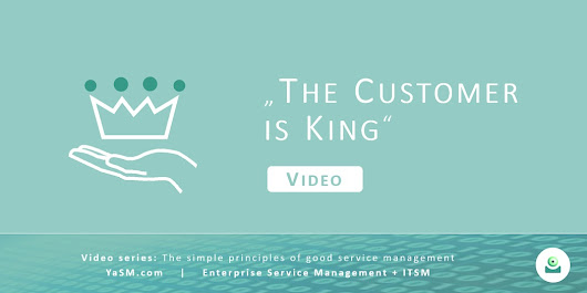 The customer is king - The simple principles of good service management, part 1