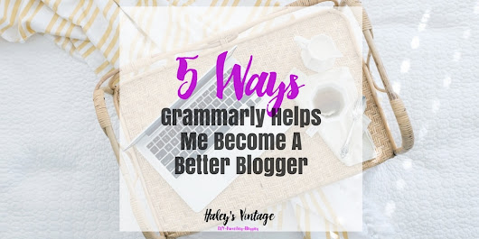 5 Ways Grammarly Helps Me Become A Better Blogger! - Haley's Vintage
