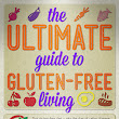 The Ultimate Guide to Gluten-Free Living [Infographic]
