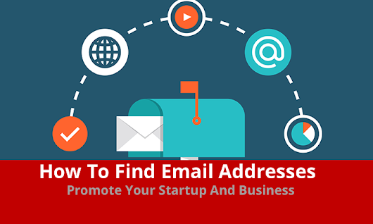 How To Find Email Addresses & Promote Your Startup And Business